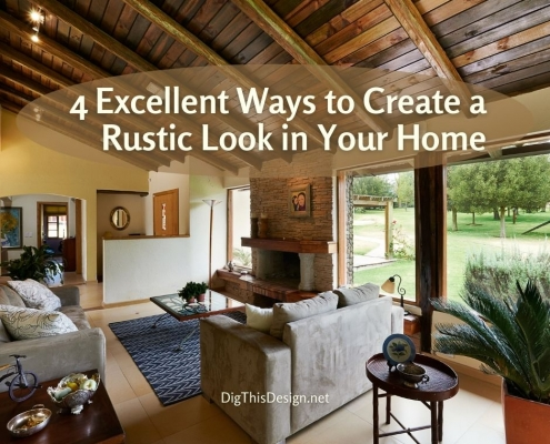 4 Excellent Ways to Create a Rustic Look in Your Home