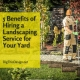 5 Benefits of Hiring a Landscaping Service for Your Yard