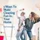 5 Ways To Make Cleaning Fun in Your Home