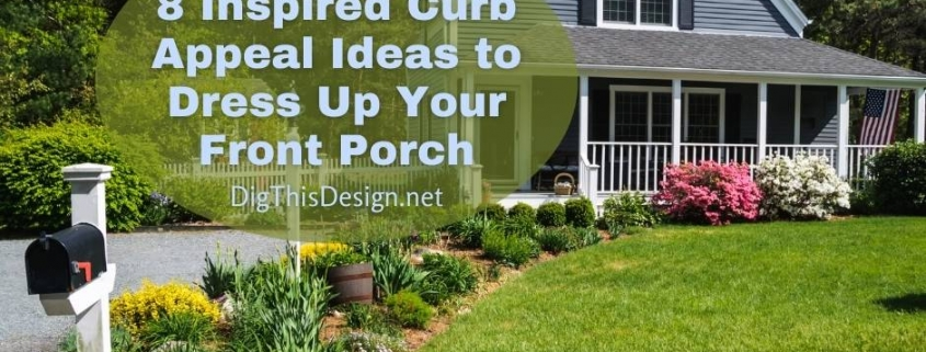 8 Inspired Curb Appeal Ideas to Dress Up Your Front Porch