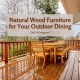 Natural Wood Furniture for Your Outdoor Dining