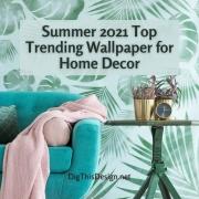 Summer 2021 Top Trending Wallpaper for Home Decor
