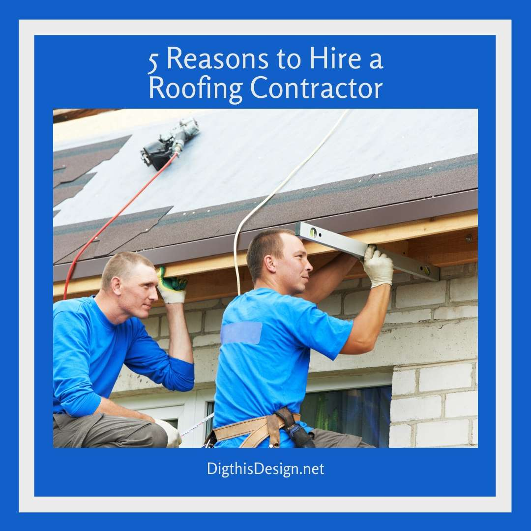 5 Reasons to Hire a Roofing Contractor