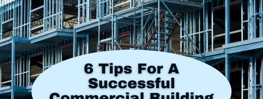 6 Tips For A Successful Commercial Building Construction