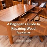 A Beginner's Guide to Repairing Wood Furniture