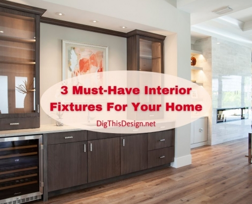 3 Must-Have Interior Fixtures For Your Home
