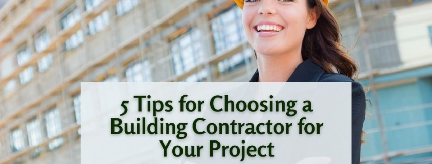 5 Tips for Choosing a Building Contractor for Your Project
