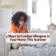 5 Ways to Combat Allergens in Your Home This Summer