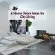 6 Home Decor Ideas for City Living