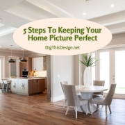 5 Steps To Keeping Your Home Picture Perfect