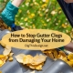 How to Stop Gutter Clogs from Damaging Your Home