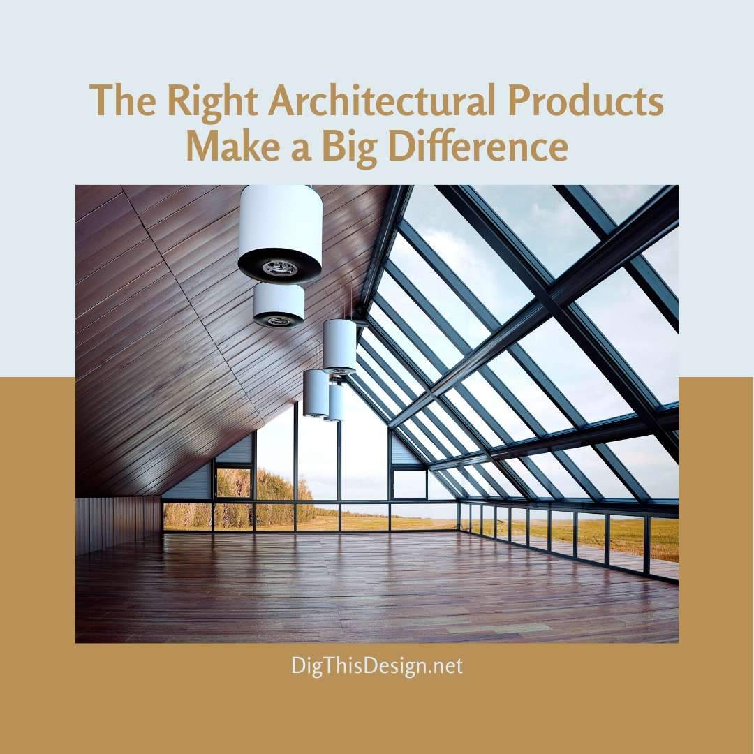 The Right Architectural Products Make a Big Difference