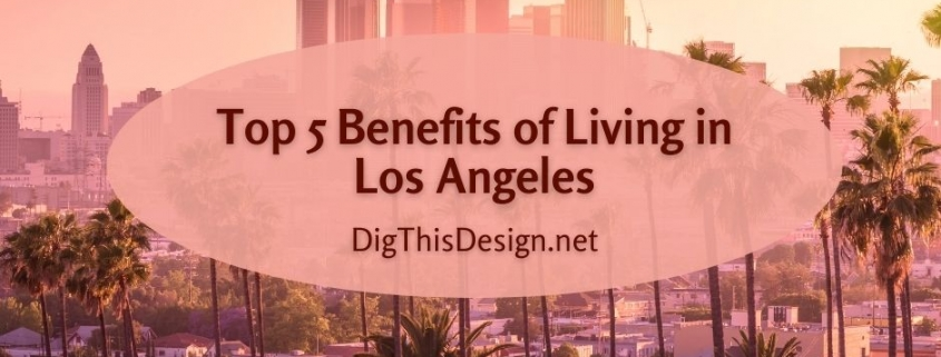 Top 5 Benefits of Living in Los Angeles