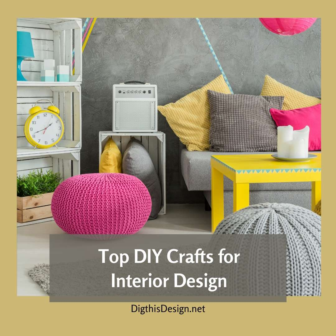 Top DIY Crafts for Interior Design
