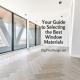 Your Guide to Selecting the Best Window Materials