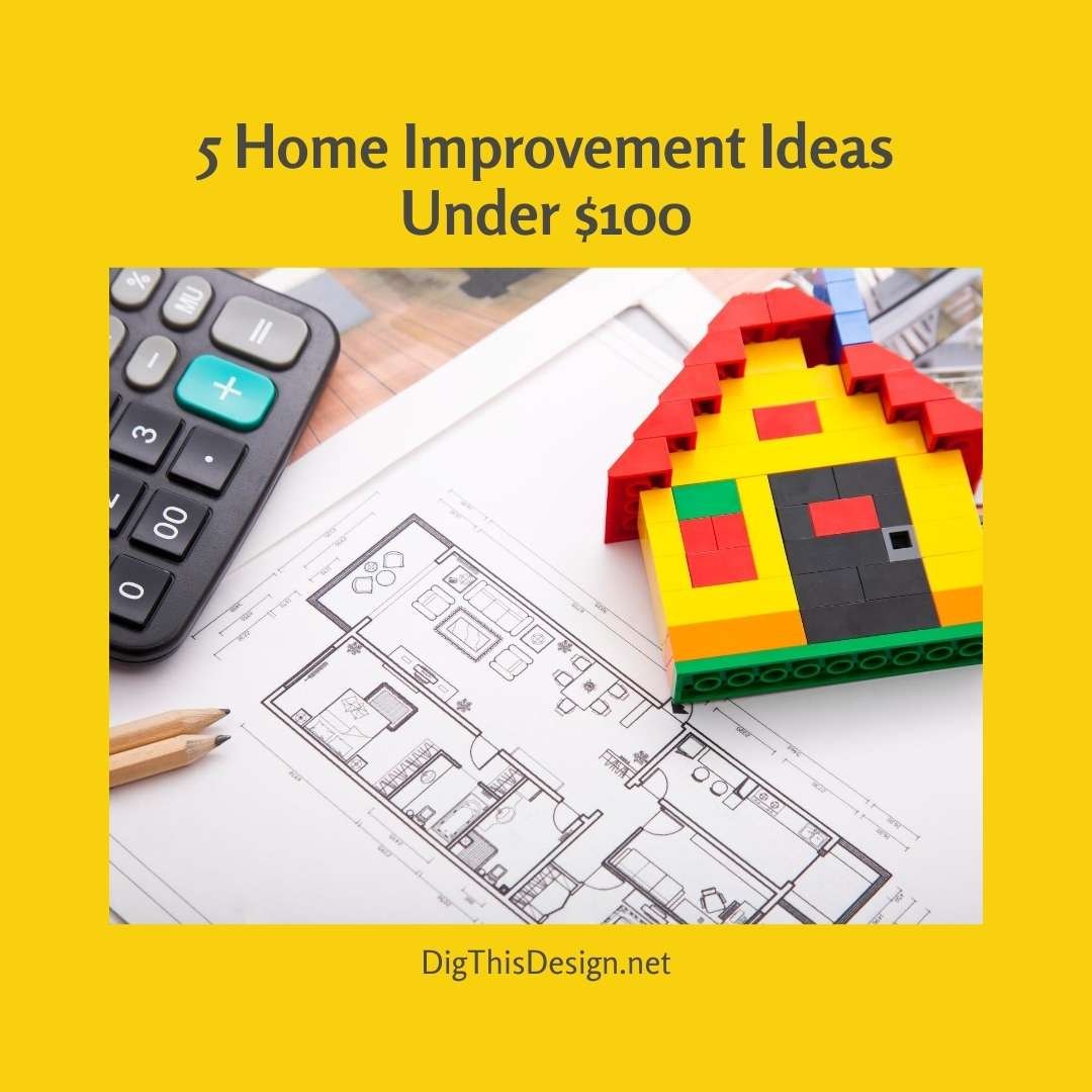 5 Home Improvement Ideas under $100