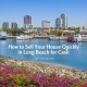 How to Sell Your House Quickly in Long Beach for Cash