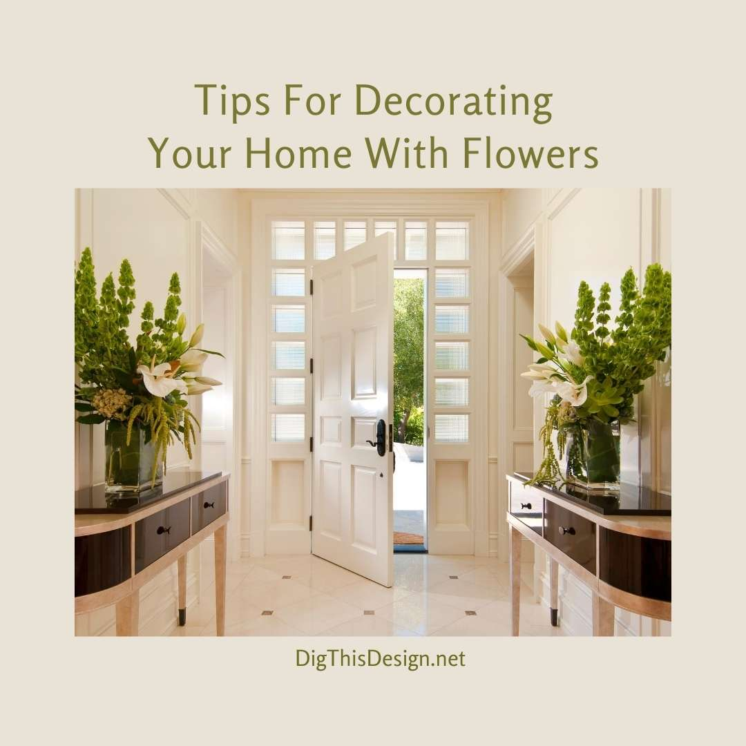 Tips For Decorating Your Home With Flowers