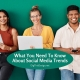 What You Need To Know About Current Social Media Trends