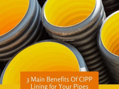 3 Main Benefits Of CIPP Lining for Your Pipes