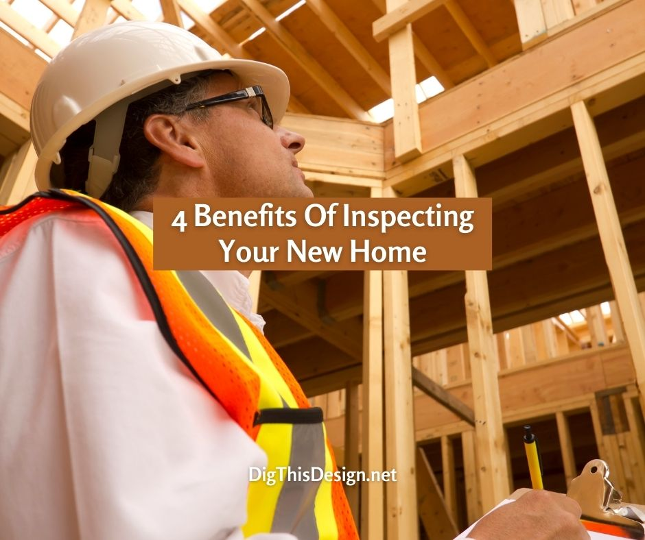 4 Benefits Of Inspecting Your New Home