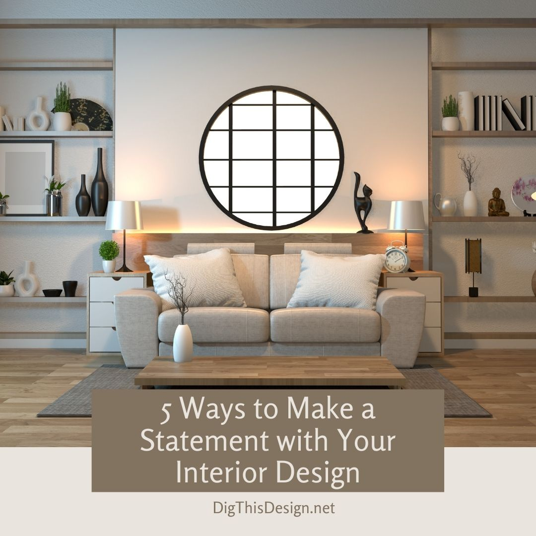 5 Ways to Make a Statement with Your Interior Design