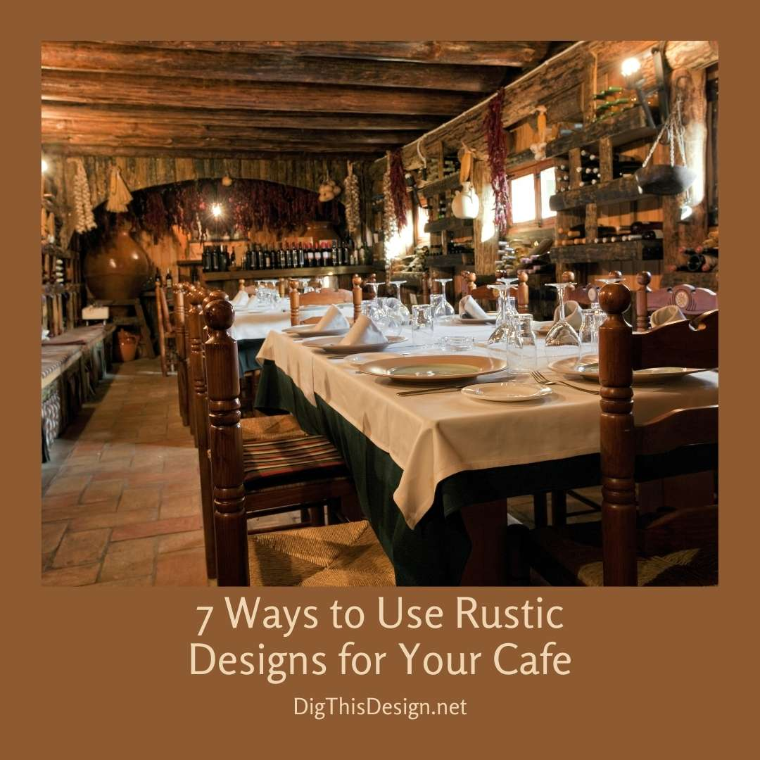7 Ways to Use Rustic Designs for Your Cafe