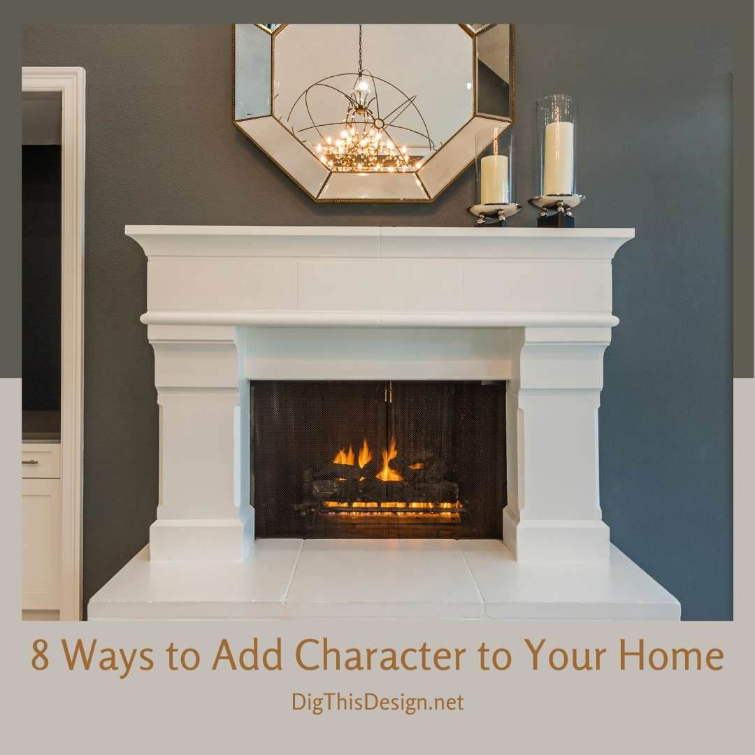 8 Ways to Add Character to Your Home