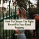How To Choose The Right Fence For Your Rural Property