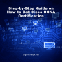 Step-by-Step Guide on How to Get Cisco CCNA Certification