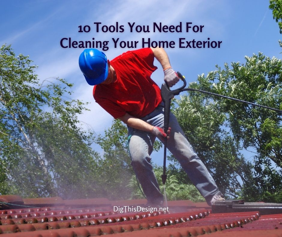 10 Tools You Need For Cleaning Your Home Exterior
