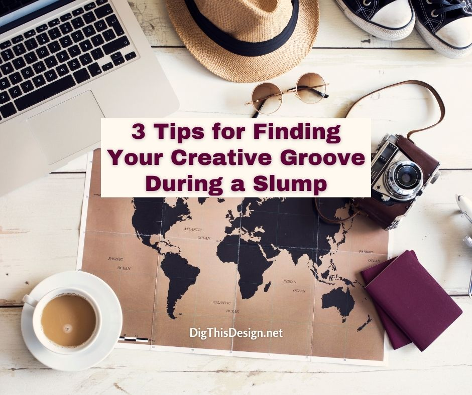 3 Tips for Finding Your Creative Groove During a Slump