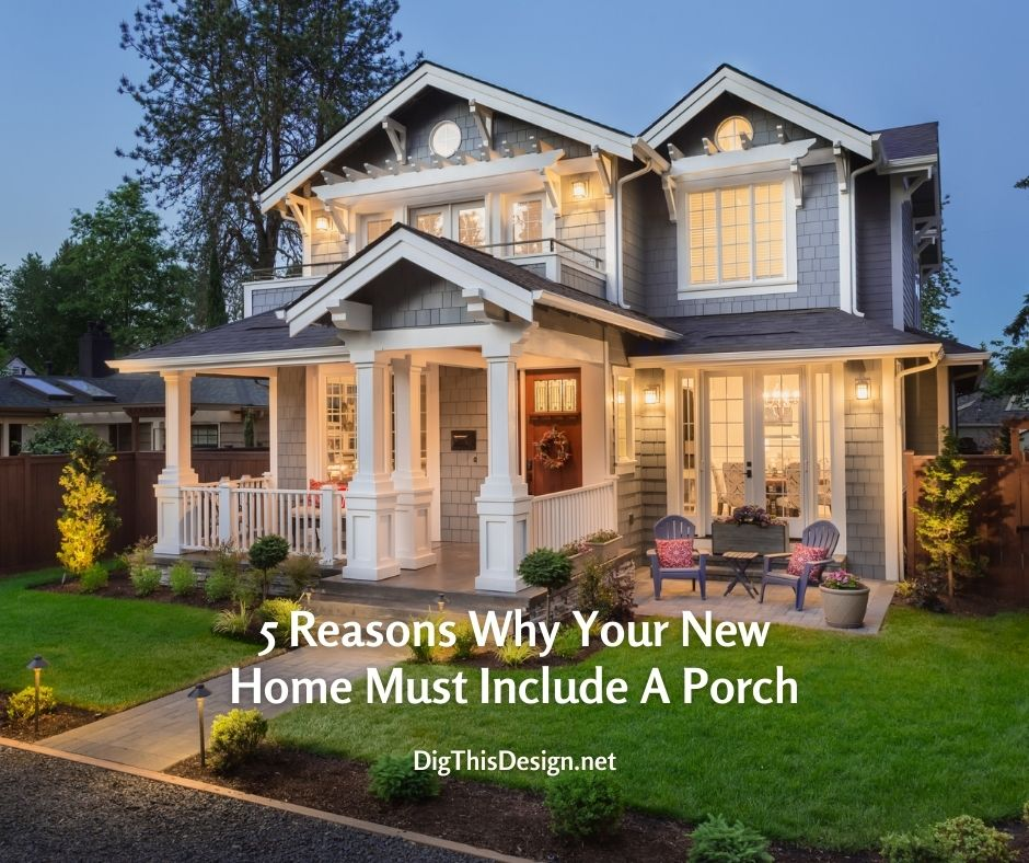 5 Reasons Why Your New Home Must Include A Porch
