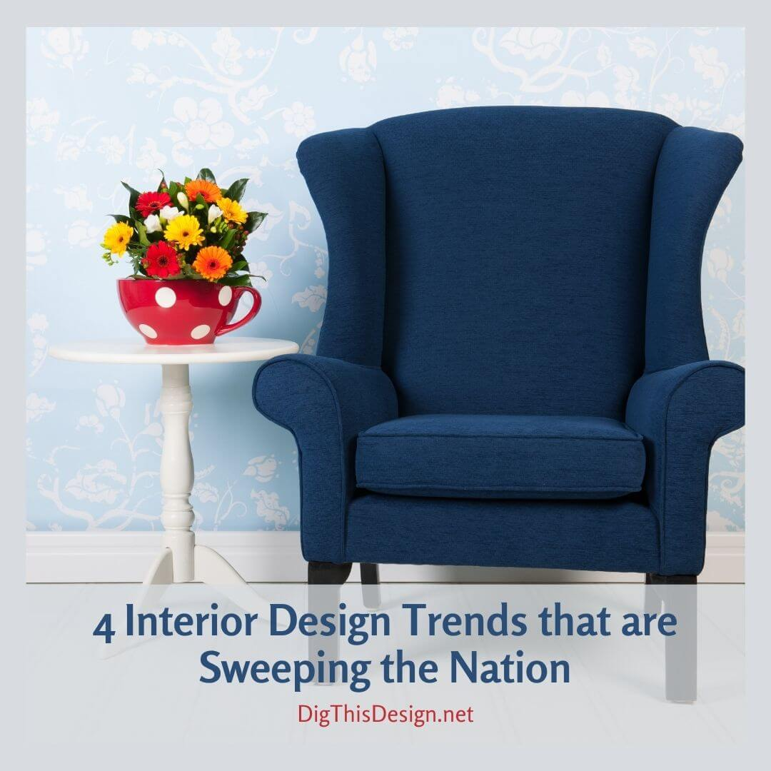 4 Interior Design Trends that are Sweeping the Nation