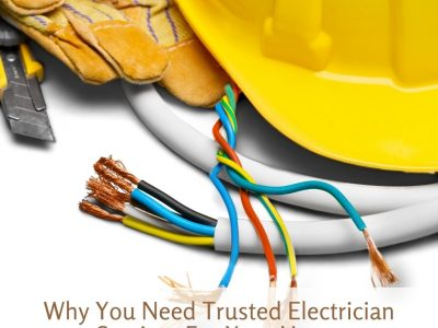 Why You Need Trusted Electrician Services For Your Home
