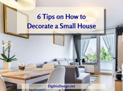 6 Tips on How to Decorate a Small House
