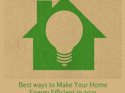 Best ways to Make Your Home Energy Efficient in 2021