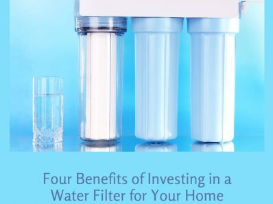 Four Benefits of Investing in a Water Filter for Your Home