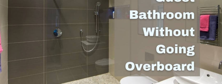 3 Ways to Renovate a Guest Bathroom Without Going Overboard