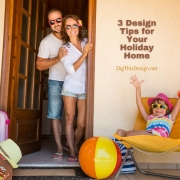 3 Design Tips for Your Holiday Home
