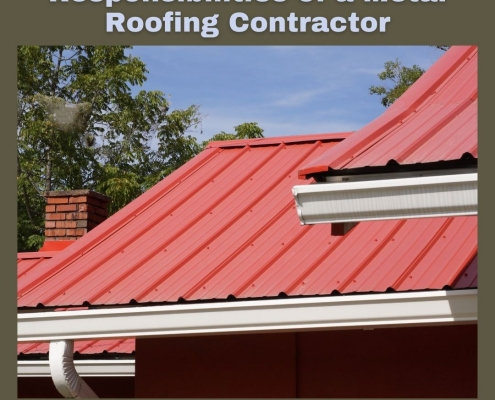 Responsibilities of a Metal Roofing Contractor
