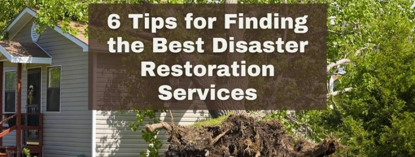6 Tips for Finding the Best Disaster Restoration Services