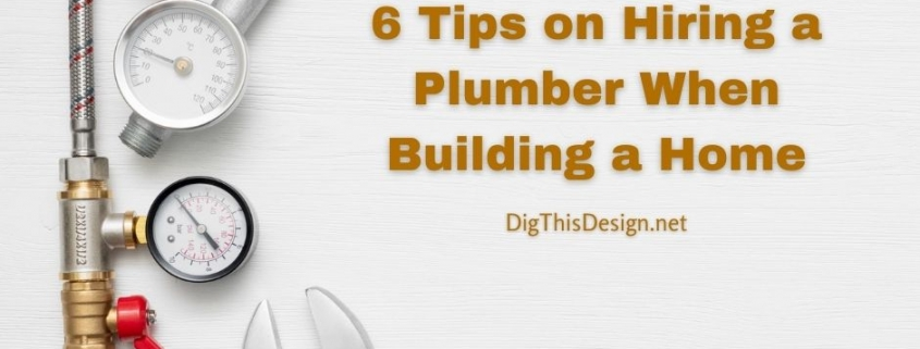 6 Tips on Hiring a Plumber When Building a Home