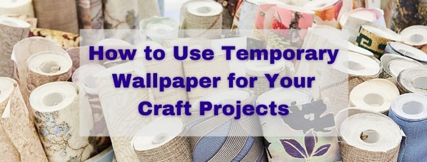 How to Use Temporary Wallpaper for Your Craft Projects