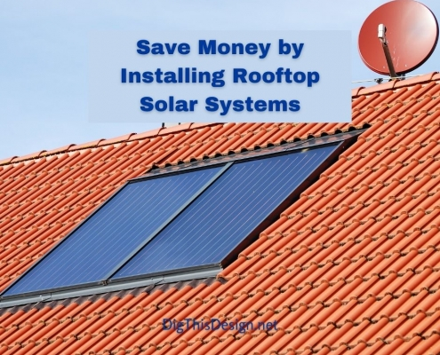 Save Money by Installing Rooftop Solar Systems