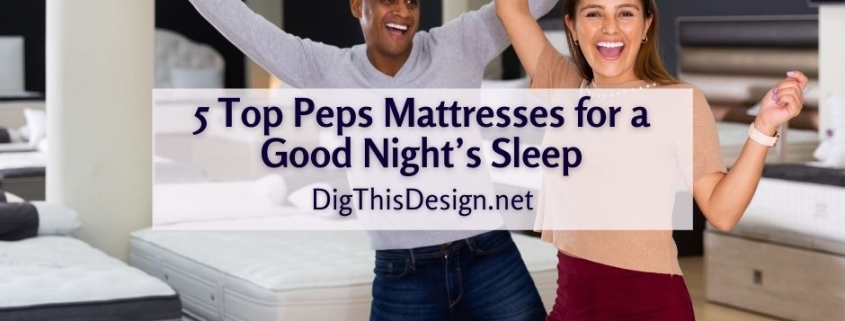5 Top Peps Mattresses for a Good Night's Sleep