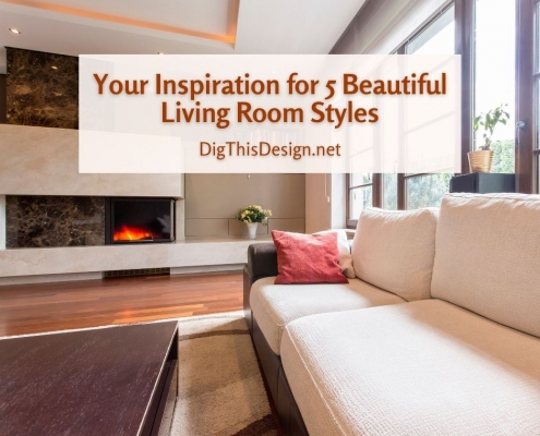 Your Inspiration for 5 Beautiful Living Room Styles