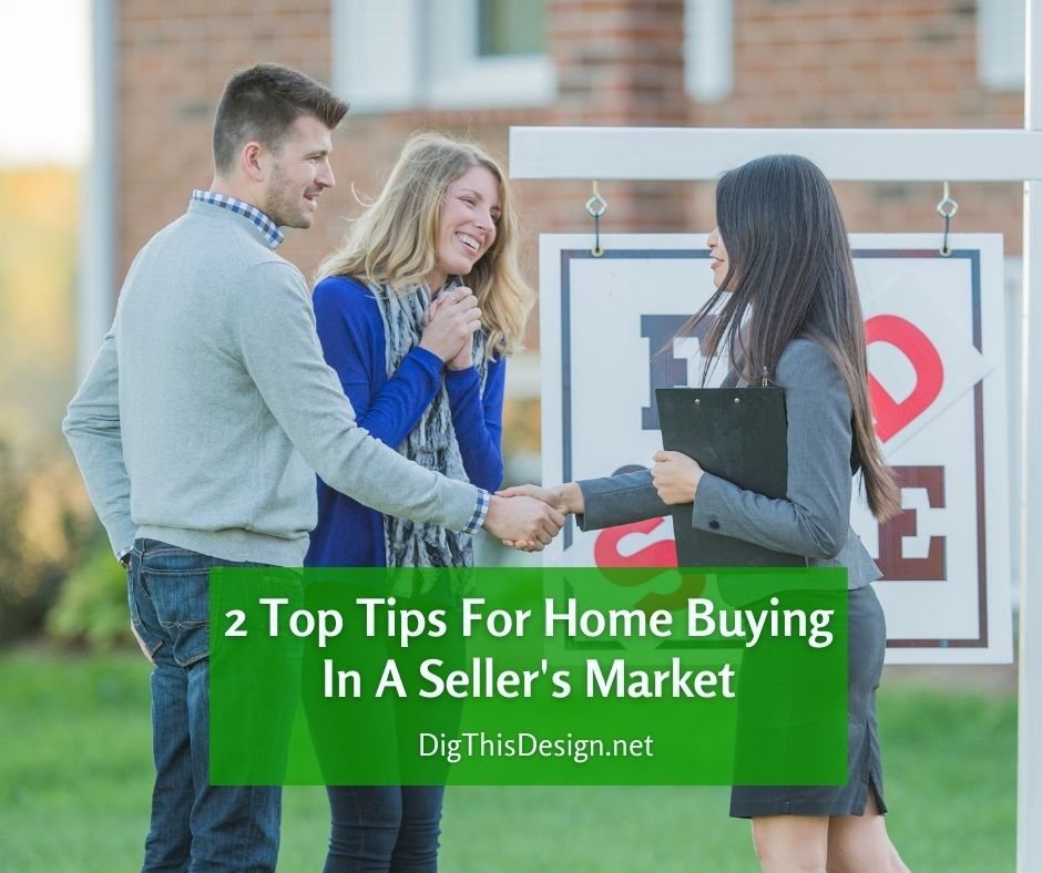 2 Top Tips For Home Buying In A Seller's Market