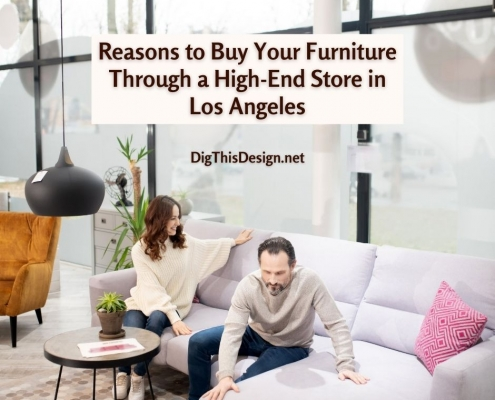 Reasons to Buy Your Furniture Through a High-End Store in Los Angeles