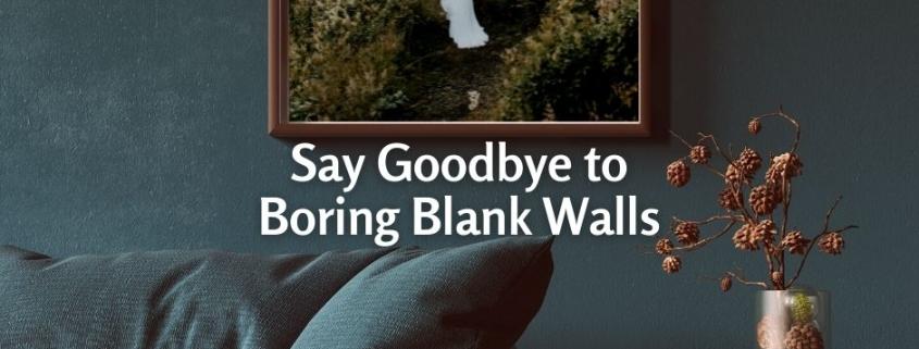 Say Goodbye to Boring Blank Walls